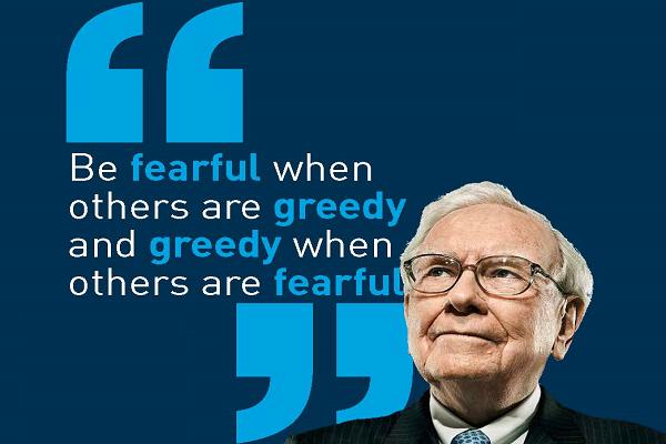 Warren Buffett 'be fearful when others are greedy and greedy when others are fearful'