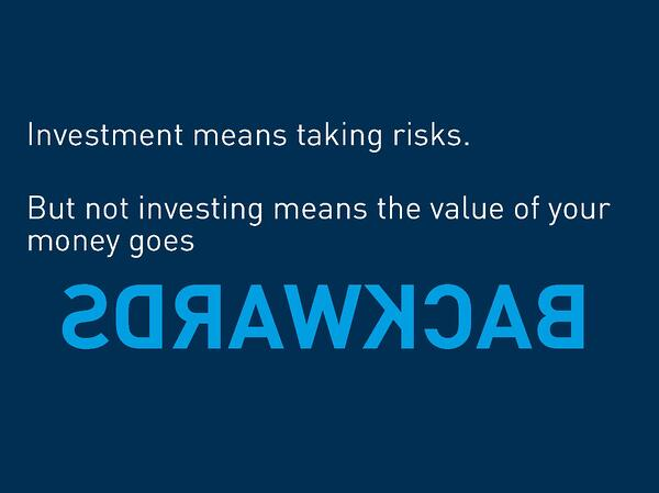 Investment means taking risks