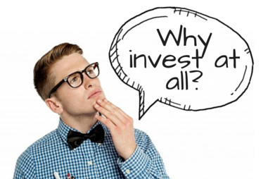 why invest at all
